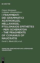 I Frammenti Dei Grammatici Agathokles, Hellanikos, Ptolemaios Epithetes - Peri Schematon - the Fragments of Comanus of Naucratis: In Appendice I Grammatici Theophilos, Anaxagoras, Xenon