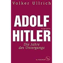 Adolf Hitler: Die Jahre des Untergangs 1939-1945 Biographie (Adolf Hitler. Biographie 2) (German Edition)