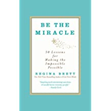 Be the Miracle: 50 Lessons for Making the Impossible Possible (English Edition)