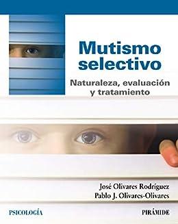 Mutismo selectivo (Psicología) eBook: Olivares Rodríguez, José ...