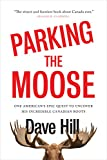 Parking the Moose: One American's Epic Quest to Uncover His Incredible Canadian Roots (English Edition)