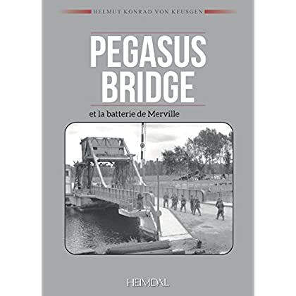 Pegasus Bridge & Batterie De Merville: Deux Operations Commando Du Jour J