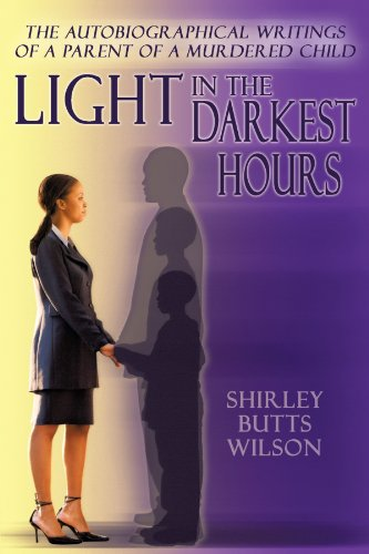 Light in the Darkest Hours: The Autobiographical Writings of a Parent of a Murdered Child