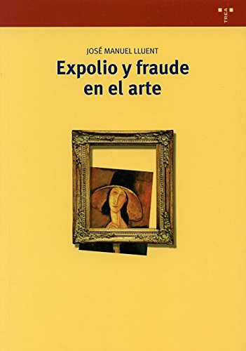 Expolio y fraude en el arte (Biblioteconomía y Administración Cultural) por José Manuel Lluent Ribalta