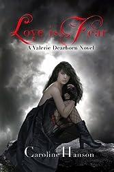 Love is Fear: Valerie Dearborn Book 2