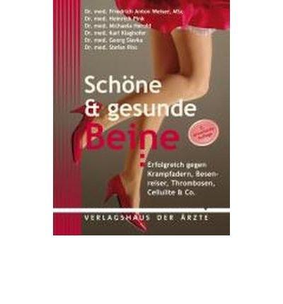 Sch?ne & gesunde Beine: Erfolgreich gegen Krampfadern, Besenreiser, Cellulite & Co. (Paperback)(German) - Common