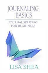 Journaling Basics - Journal Writing for Beginners: Volume 1 (Journaling with Lisa Shea)