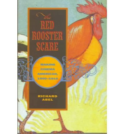 the-red-rooster-scare-making-cinema-american-1900-1910-author-richard-abel-published-on-march-1999