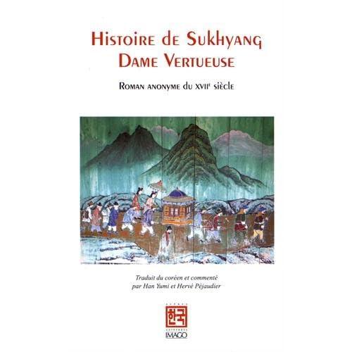 Histoire de Sukhyang, dame vertueuse : Suivi de Histoire de Demoiselle Sugyeong suivi de Le Dit de Demoiselle Sugyeong