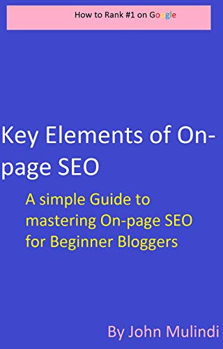 Key Elements of On-page SEO: On-page SEO made easier for Beginner Bloggers (English Edition)