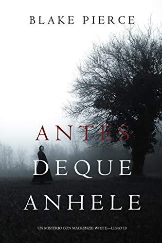 Antes De Que Anhele (Un Misterio con Mackenzie White-Libro 10 ...