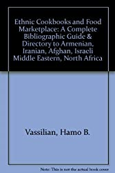 Ethnic Cookbooks and Food Marketplace: A Complete Bibliographic Guide & Directory to Armenian, Iranian, Afghan, Israeli Middle Eastern, North Africa
