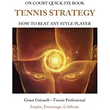 Tennis Strategy: How To Beat Any Style Player - Quick-Fix Book by Grant Grinnell (2015-11-19)