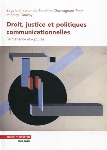 Droit, justice et politiques communicationnelles : Permanence et ruptures por Sandrine Chassagnard-Pinet