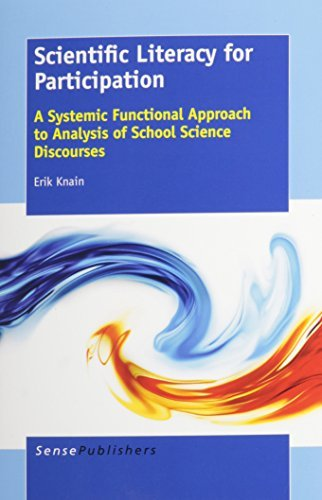 Scientific Literacy for Participation: A Systemic Functional Approach to Analysis of School Science Discourses by Erik Knain (2014-12-12)