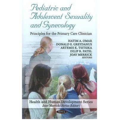 [(Pediatric and Adolescent Sexuality and Gynecology: Principles for the Primary Care Clinician)] [ Edited by Hatim A. Omar, Edited by Donald E. Greydanus, Edited by Artemis Tsitsika, Edited by Dilip R. Patel, Edited by Joav Merrick ] [September, 2010] par Hatim A. Omar