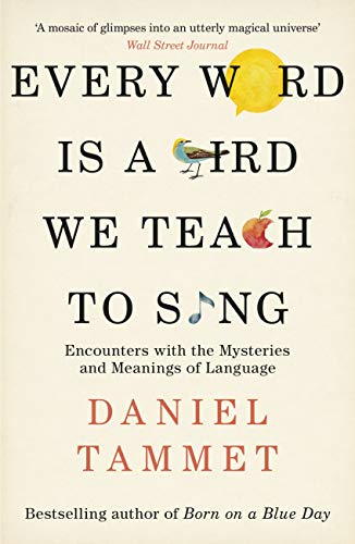 Every Word is a Bird We Teach to Sing: Encounters with the Mysteries & Meanings of Language (English Edition) por Daniel Tammet