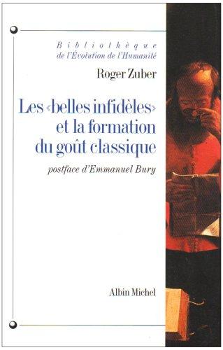 Belles Infideles Et La Formation Du Gout Classique (Les) (Collections Histoire)