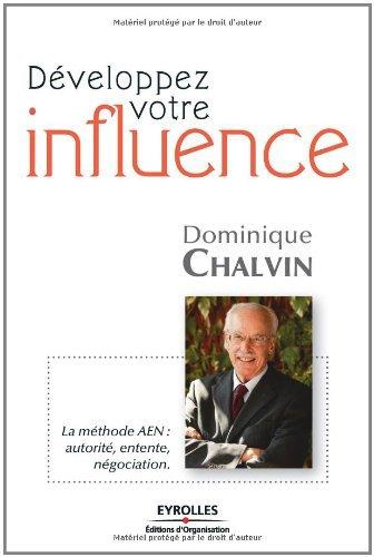 Développez votre influence : La méthode AEN : autorité, entente, négociation (ED ORGANISATION) par Dominique Chalvin