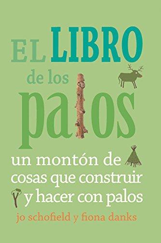 Libro De Los Palos, El - Un Monton De Cosas Que Construir Y Hacer Con Palos por Aa.Vv.
