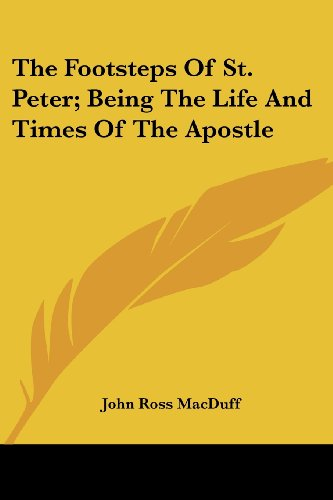 The Footsteps of St. Peter; Being the Life and Times of the Apostle