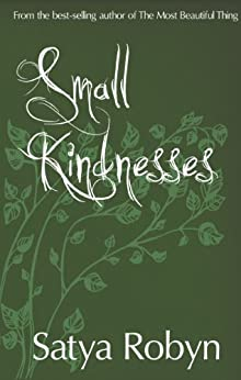 Small Kindnesses by [Robyn, Satya]
