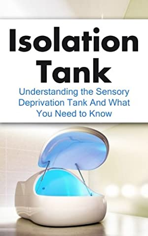 Isolation Tank: Understanding the Sensory Deprivation Tank and What You Need to Know