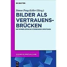 Bilder als Vertrauensbrücken: Die Symbolsprache Sterbender verstehen (Studies in Spiritual Care, Band 2)