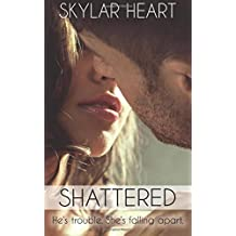 Shattered (Damaged Hearts 1): He's trouble. She's falling apart: Volume 1