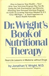 Dr. Wright's Book of Nutritional Therapy: Real-Life Lessons in Medicine Without Drugs by Jonathan V. Wright (1979-12-02)