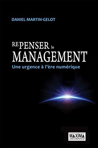 Repenser le management. : Une urgence à l'ère numérique par Daniel Martin-Gelot