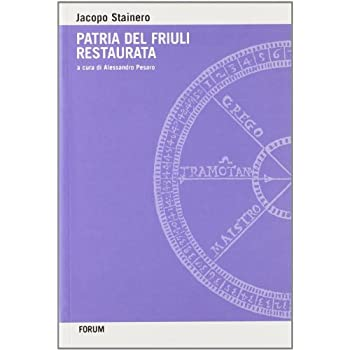 Patria Del Friuli Restaurata. Estimo, Agronomia E Vita Nei Campi Nel Manuale Di Un «Pubblico Perito» Udinese Del Cinquecento