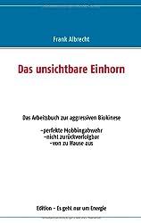Das unsichtbare Einhorn: Ein Arbeitsbuch zur Mobbingabwehr