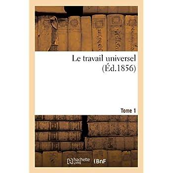 Le travail universel T. 1: revue complète des oeuvres de l'art et de l'industrie exposées à Paris en 1855.