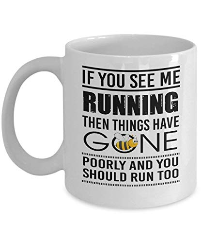 If You See Me Running Then Things Have Gone Poorly You Should Run Too - Beekeeping - Honey Bee Lover Coffee Mug, Funny, Cup, Tea, Gift For Christmas, Father's day, Mother's day, Grandpa, Papa, Dad