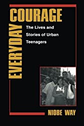 Everyday Courage: The Lives and Stories of Urban Teenagers (Qualitative Studies in Psychology) by Niobe Way (1998-04-01)