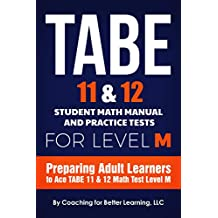 TABE 11 & 12  Student Math Manual and Practice Tests for LEVEL M: Preparing Adult Learners to Ace TABE 11 & 12 Math Test Level M (English Edition)