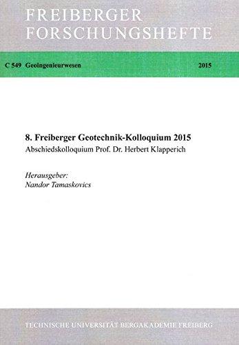 8. Freiberger Geotechnik- Kolloquium 2015: Abschiedskolloquium Prof. Dr. Herbert Klapperich (Freiberger Forschungshefte)