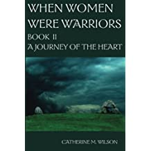 When Women Were Warriors Book II: A Journey of the Heart (Volume 2) by Catherine M Wilson (2008-10-01)