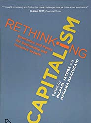 Rethinking Capitalism: Economics and Policy for Sustainable and Inclusive Growth (Political Quarterly Special Issues)