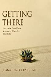 Getting There: How to Go From Where You Are to Where You Want to Be (English Edition)