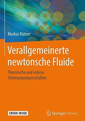Verallgemeinerte newtonsche Fluide: Thermische und viskose Strömungseigenschaften