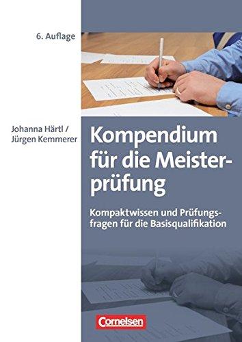 Erfolgreich im Beruf: Kompendium für die Meisterprüfung: Kompaktwissen und Prüfungsfragen für die Basisqualifikation