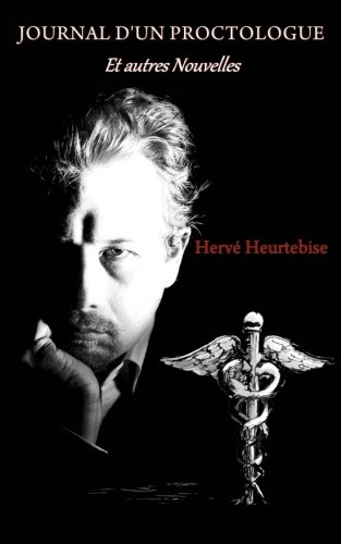 Journal d'un proctologue et autres nouvelles par Hervé Heurtebise