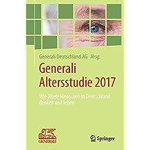 Generali Altersstudie 2017: Wie ältere Menschen in Deutschland denken und leben