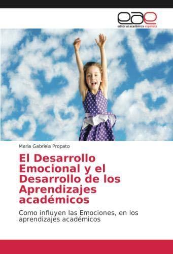 El Desarrollo Emocional y el Desarrollo de los Aprendizajes académicos: Como influyen las Emociones, en los aprendizajes académicos