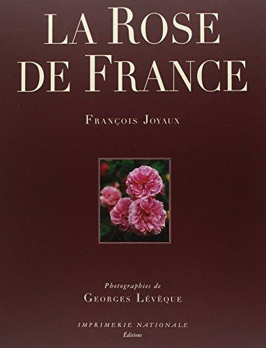 La rose de France : Rosa gallica et sa descendance par François Joyaux, Georges Lévêque
