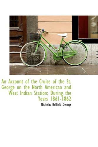 An Account of the Cruise of the St. George on the North American and West Indian Station: During the