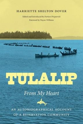 By Harriette Shelton Dover ; Darleen Fitzpatrick ; Wayne Williams ( Author ) [ Tulalip, from My Heart: An Autobiographical Account of a Reservation Community Naomi B. Pascal Editor's Endowment By Jun-2015 Paperback