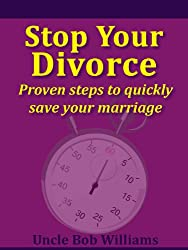 Stop Your Divorce: Proven steps to quickly save your marriage